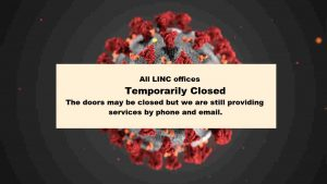 all linc offices temporarily closed. the doors may be closed but we are still providing services by phone and email.