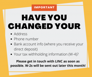 important have you changed your address phone number bank where you receive your direct deports or your w-4 tax withholding please contact linc